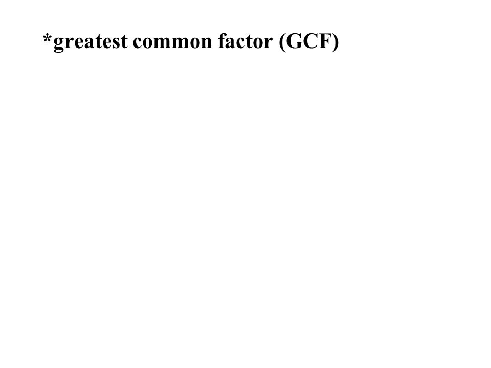 *greatest common factor (GCF)