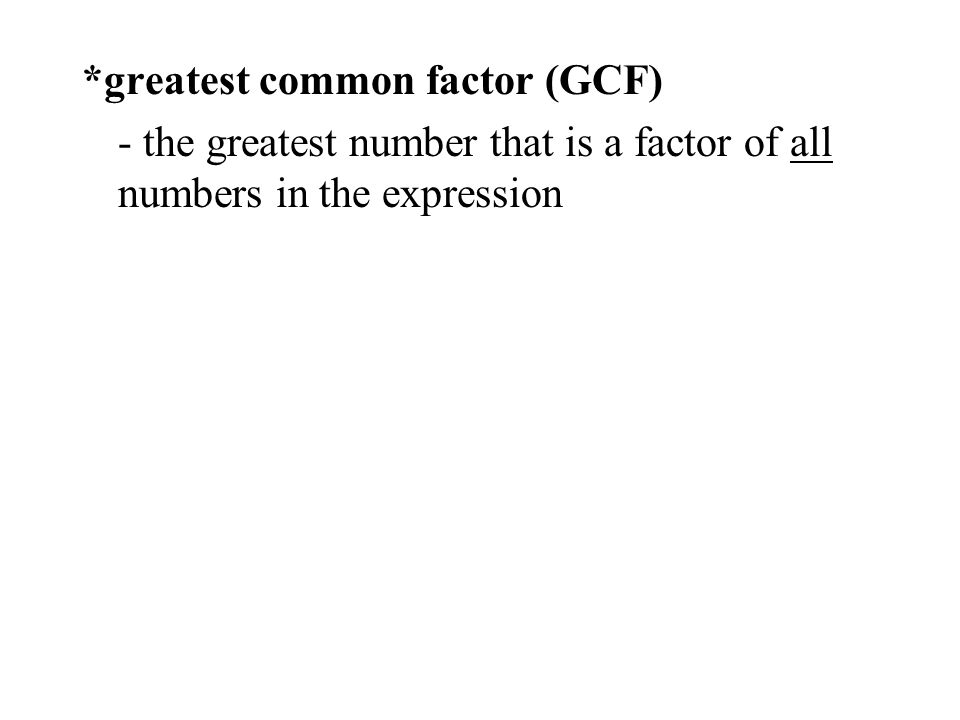 - the greatest number that is a factor of all numbers in the expression