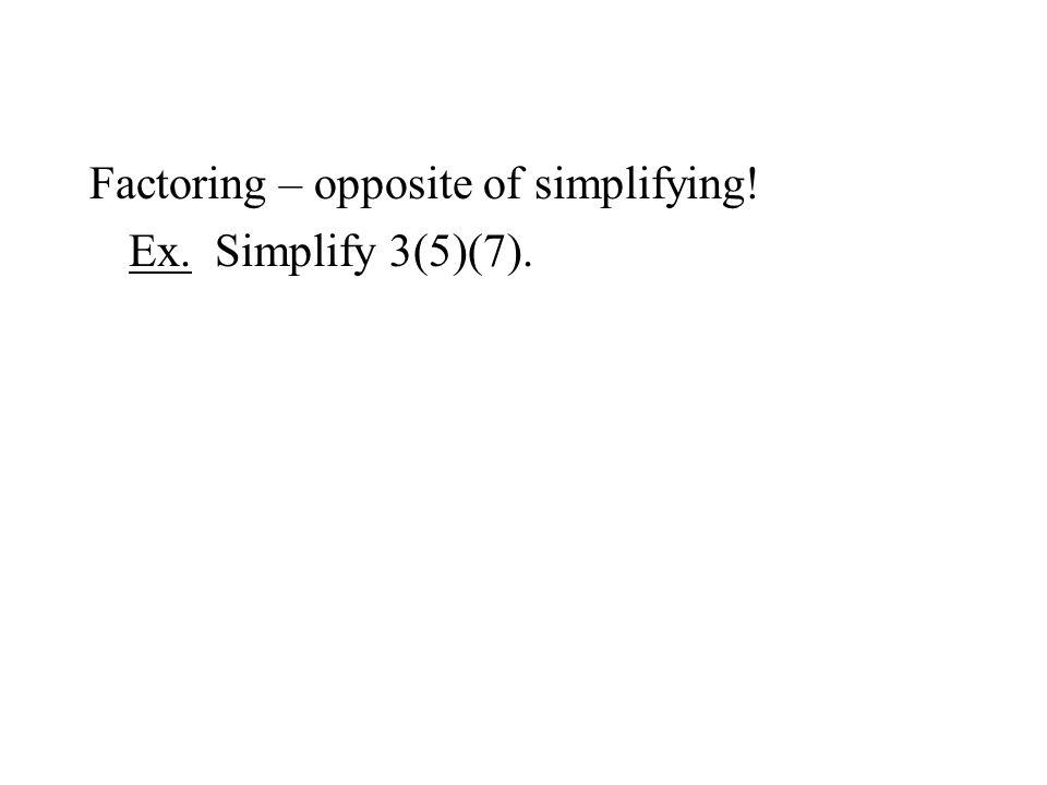Ex. Simplify 3(5)(7).