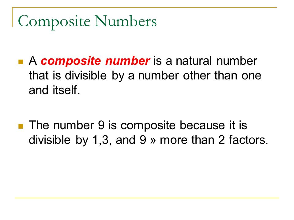 Composite Numbers A composite number is a natural number that is divisible by a number other than one and itself. The number 9 is composite because it