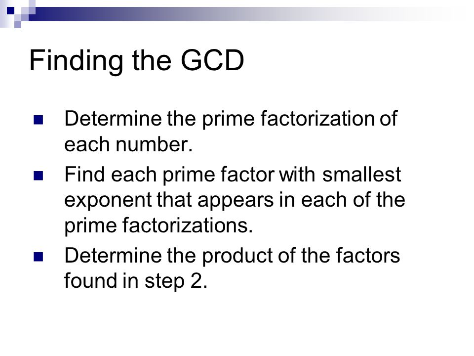 Finding the GCD Determine the prime factorization of each number.