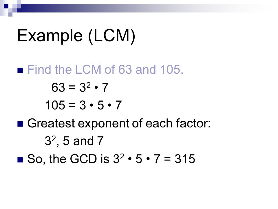 Example (LCM) Find the LCM of 63 and 105.