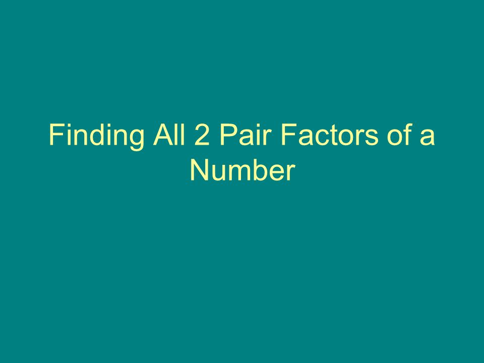 Finding All 2 Pair Factors of a Number