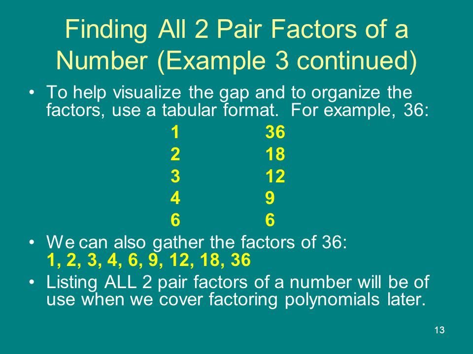 13 Finding All 2 Pair Factors of a Number (Example 3 continued) To help visualize the gap and to organize the factors, use a tabular format.