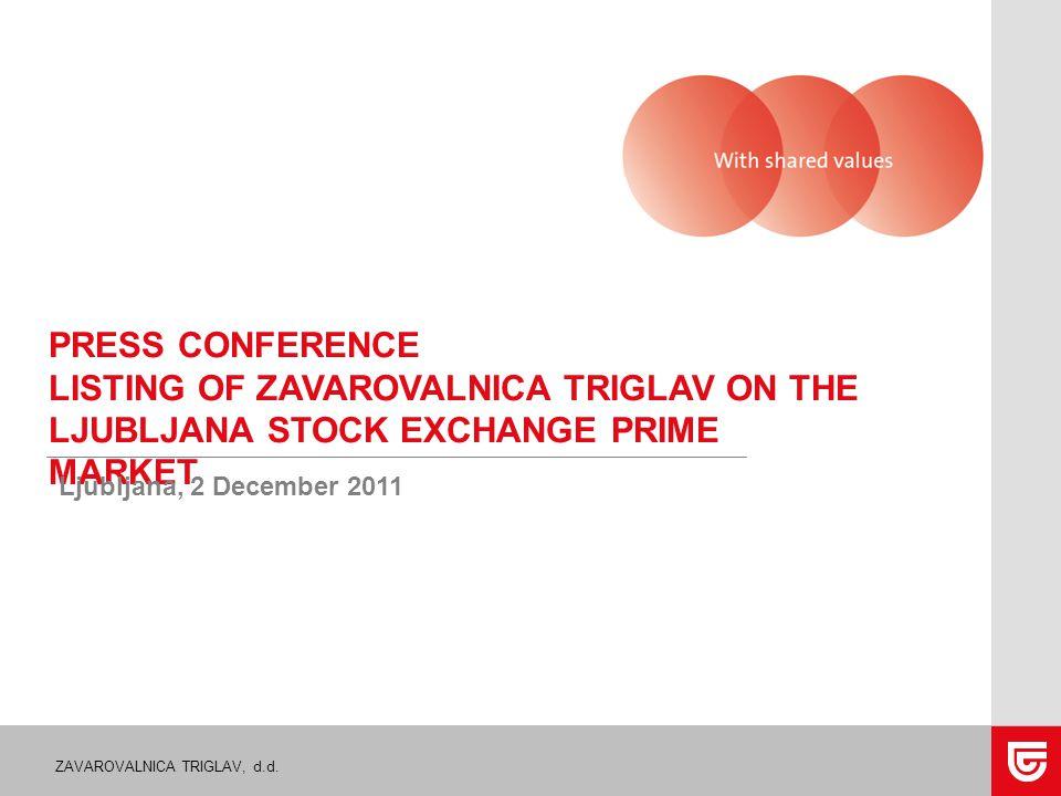ZAVAROVALNICA TRIGLAV, d.d. PRESS CONFERENCE LISTING OF ZAVAROVALNICA TRIGLAV ON THE LJUBLJANA STOCK EXCHANGE PRIME MARKET Ljubljana, 2 December 2011