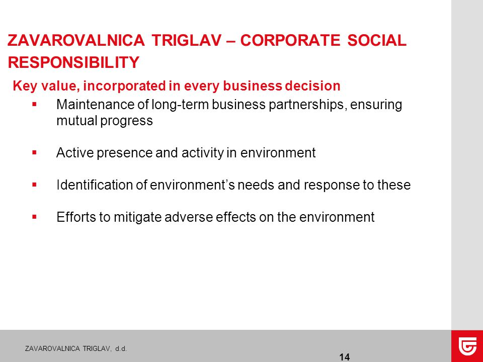 ZAVAROVALNICA TRIGLAV, d.d. 14 ZAVAROVALNICA TRIGLAV – CORPORATE SOCIAL RESPONSIBILITY Key value, incorporated in every business decision  Maintenanc