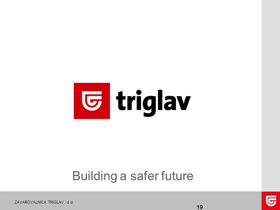ZAVAROVALNICA TRIGLAV, d.d. Building a safer future 19