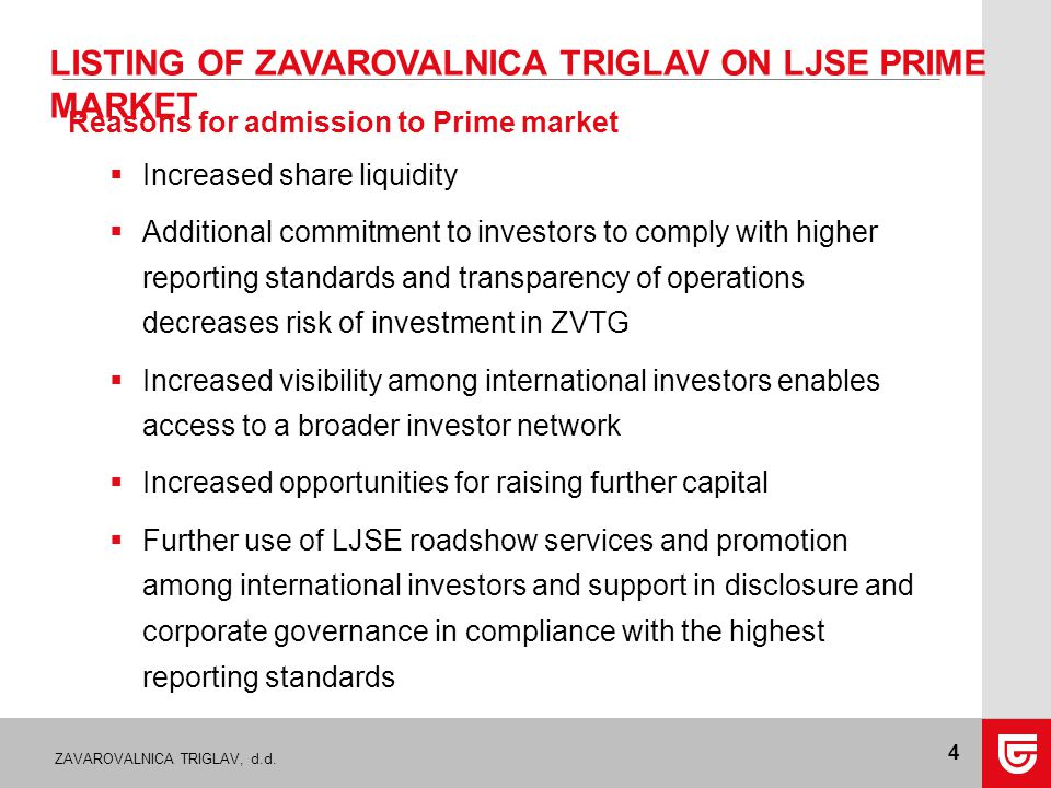 ZAVAROVALNICA TRIGLAV, d.d. 4 Reasons for admission to Prime market  Increased share liquidity  Additional commitment to investors to comply with hi