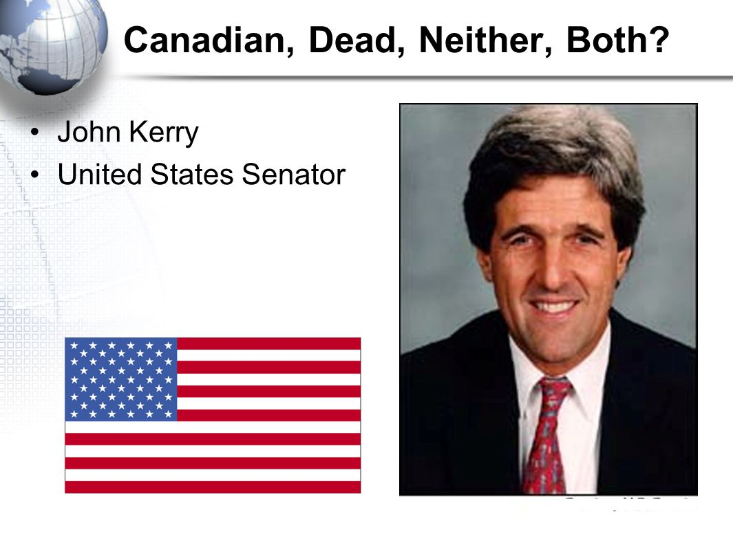 Canadian, Dead, Neither, Both John Kerry United States Senator