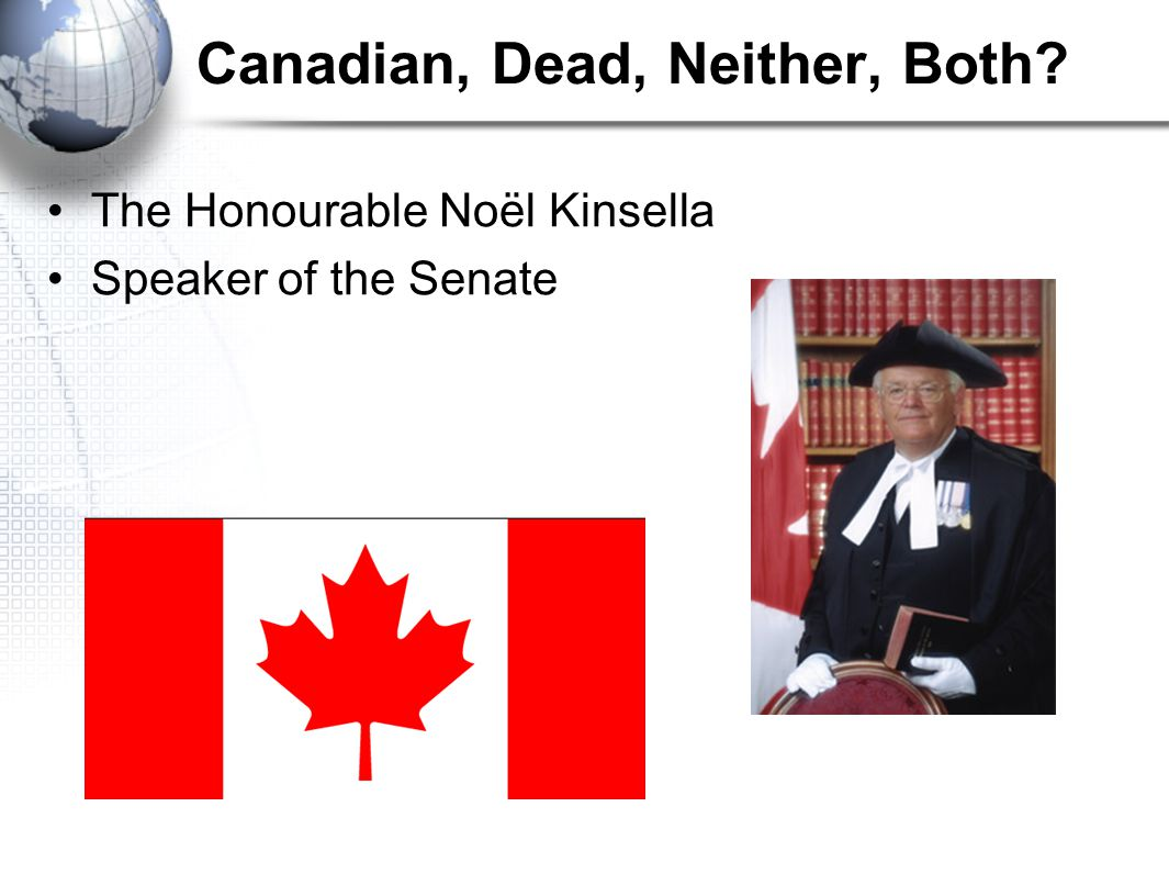 Canadian, Dead, Neither, Both The Honourable Noël Kinsella Speaker of the Senate
