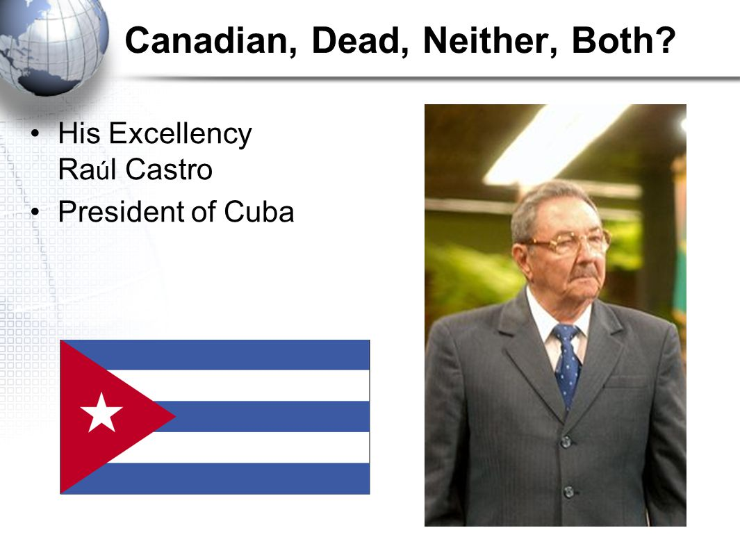 Canadian, Dead, Neither, Both His Excellency Ra ú l Castro President of Cuba