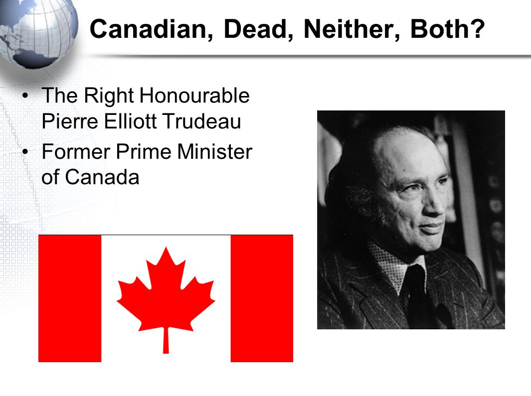The Right Honourable Pierre Elliott Trudeau Former Prime Minister of Canada
