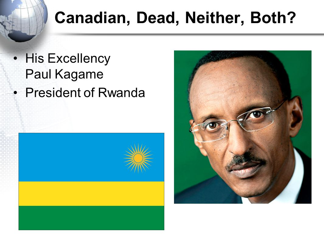 Canadian, Dead, Neither, Both His Excellency Paul Kagame President of Rwanda