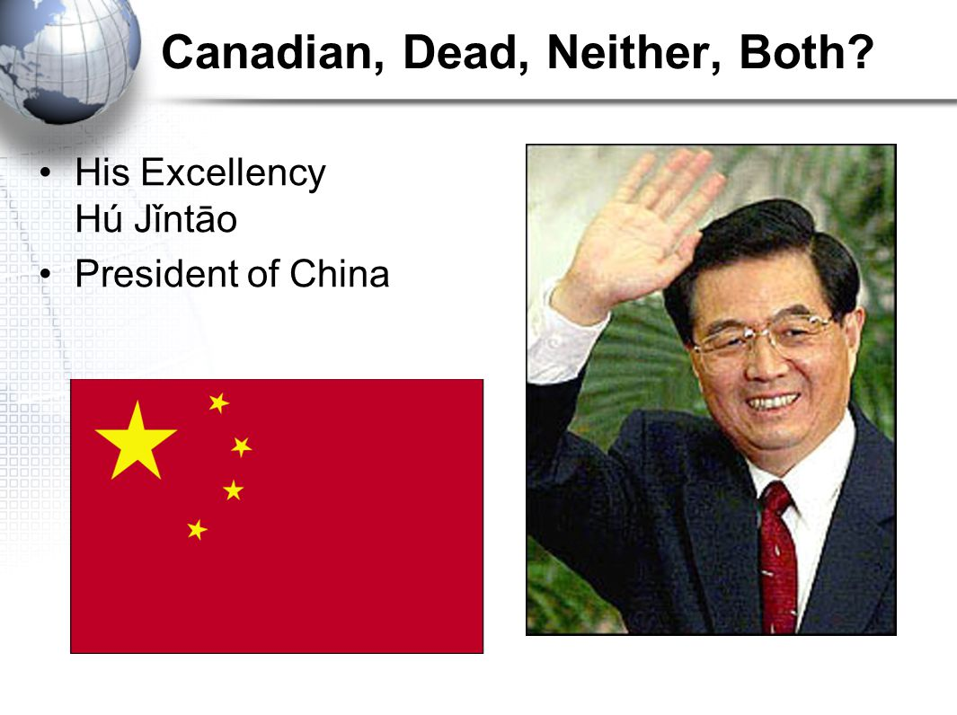 Canadian, Dead, Neither, Both His Excellency Hú Jǐntāo President of China