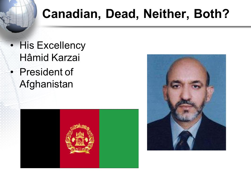 Canadian, Dead, Neither, Both His Excellency Hâmid Karzai President of Afghanistan
