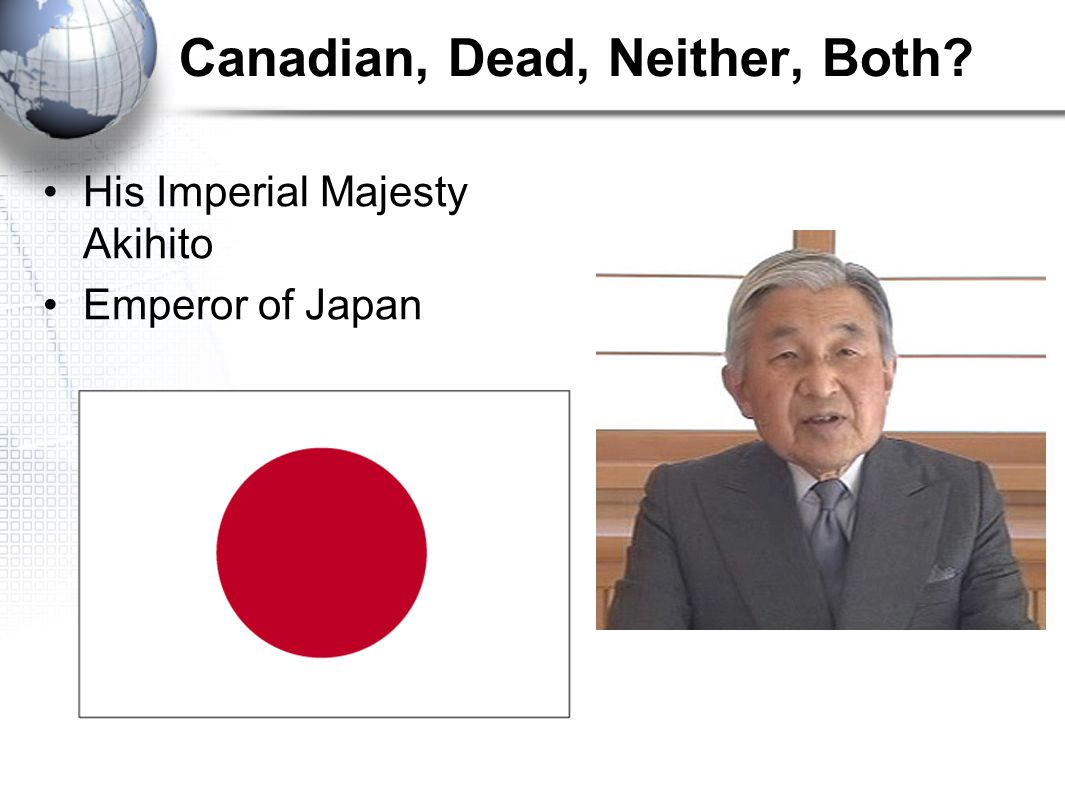 Canadian, Dead, Neither, Both His Imperial Majesty Akihito Emperor of Japan