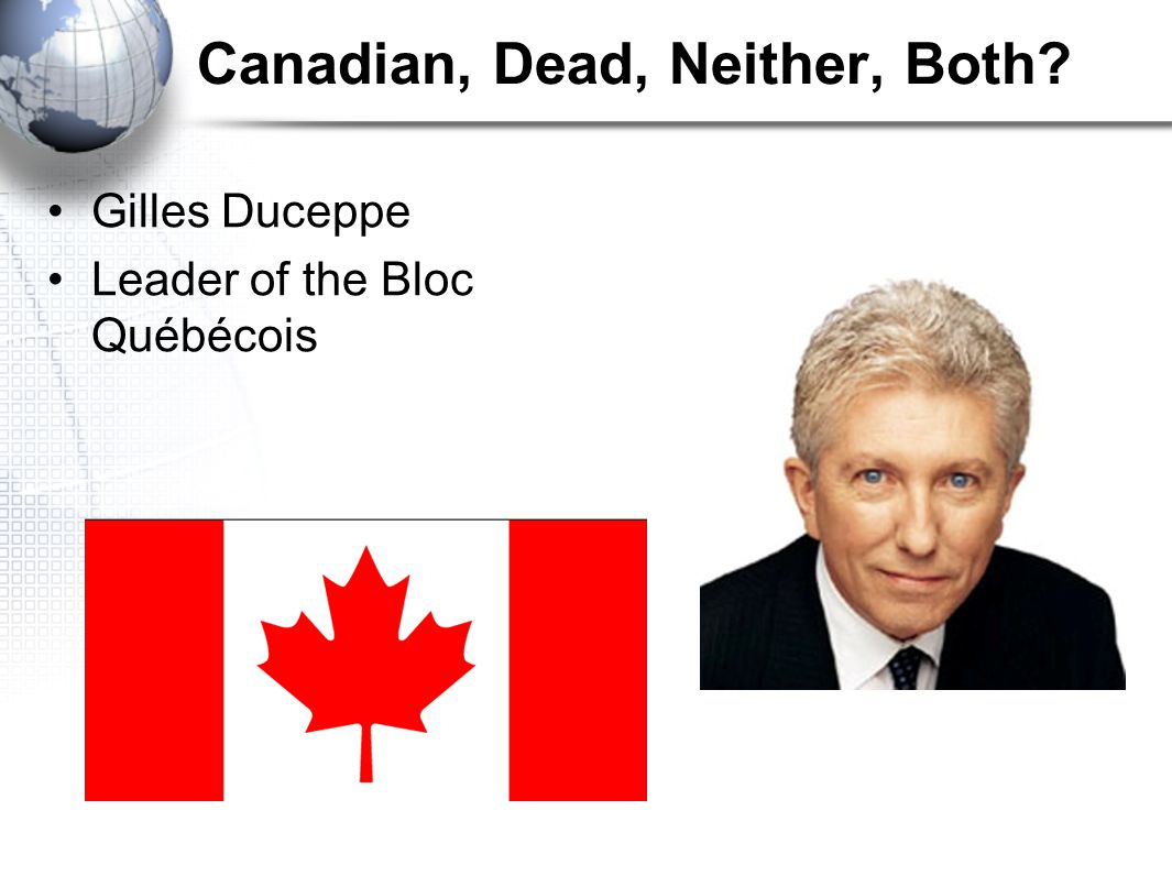 Canadian, Dead, Neither, Both Gilles Duceppe Leader of the Bloc Québécois