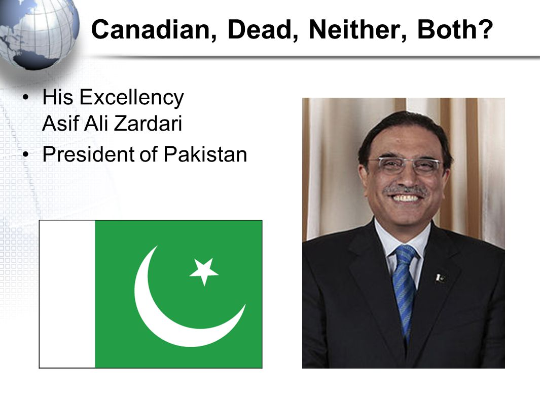 Canadian, Dead, Neither, Both His Excellency Asif Ali Zardari President of Pakistan