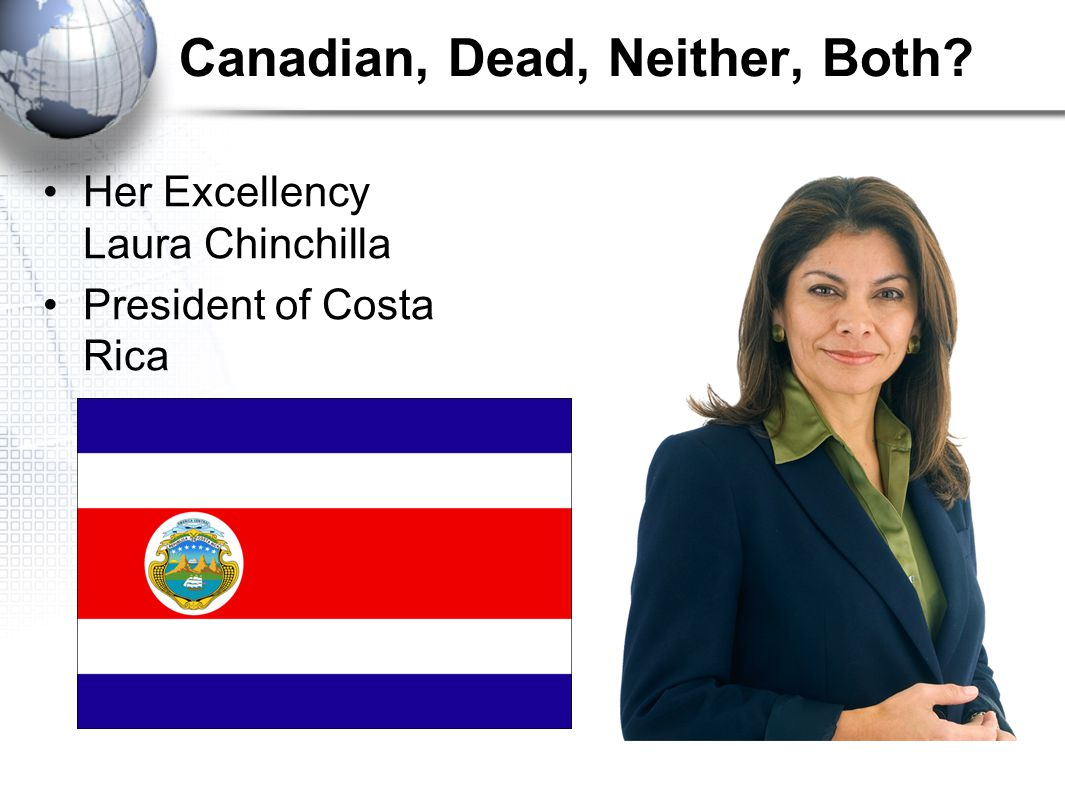 Canadian, Dead, Neither, Both Her Excellency Laura Chinchilla President of Costa Rica
