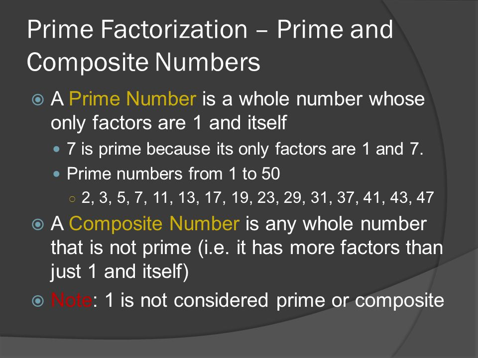 Prime Factorization – Prime and Composite Numbers  A Prime Number is a whole number whose only factors are 1 and itself 7 is prime because its only f