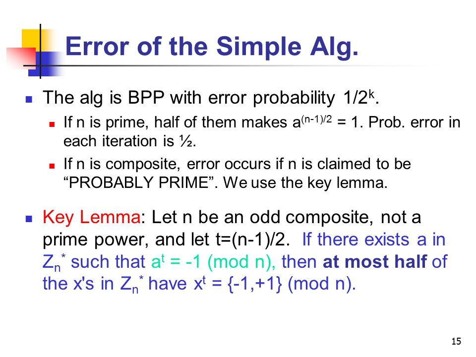 15 Error of the Simple Alg. The alg is BPP with error probability 1/2 k.