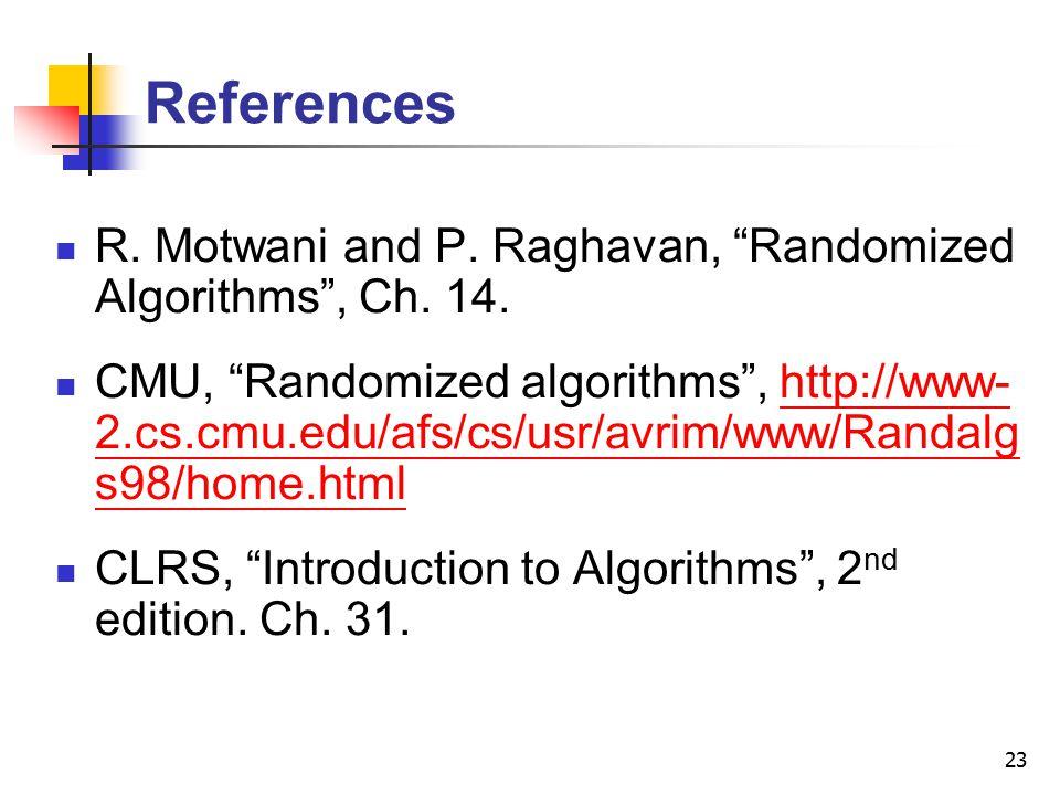 "23 References R. Motwani and P. Raghavan, ""Randomized Algorithms"", Ch. 14. CMU, ""Randomized algorithms"", http://www- 2.cs.cmu.edu/afs/cs/usr/avrim/www"
