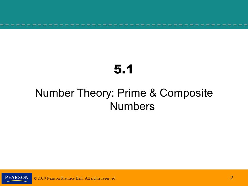 © 2010 Pearson Prentice Hall. All rights reserved. 2 5.1 Number Theory: Prime & Composite Numbers