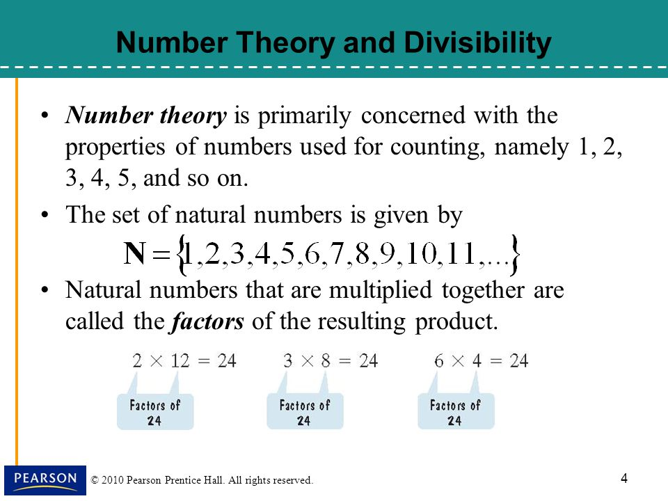 © 2010 Pearson Prentice Hall. All rights reserved. 4 Number Theory and Divisibility Number theory is primarily concerned with the properties of number