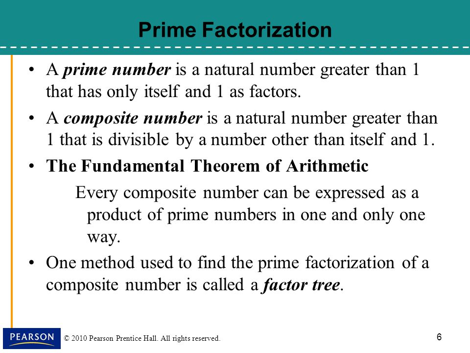 © 2010 Pearson Prentice Hall. All rights reserved. 6 A prime number is a natural number greater than 1 that has only itself and 1 as factors. A compos