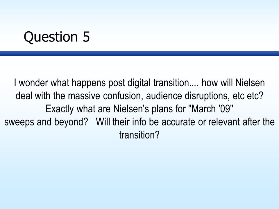 Question 5 I wonder what happens post digital transition....