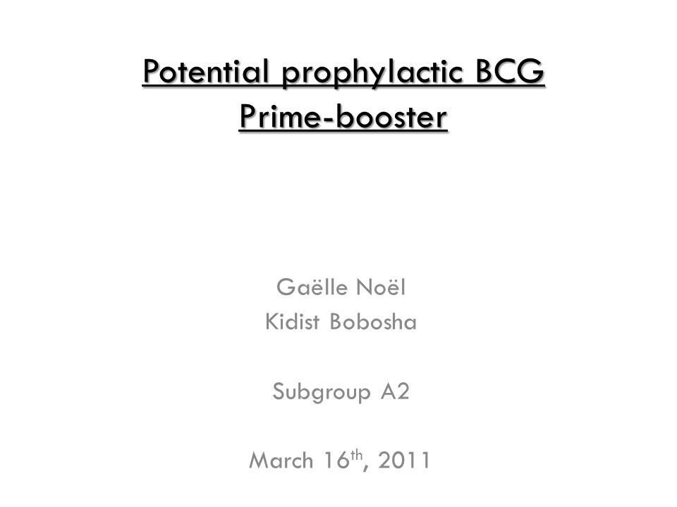 Potential prophylactic BCG Prime-booster Gaëlle Noël Kidist Bobosha Subgroup A2 March 16 th, 2011