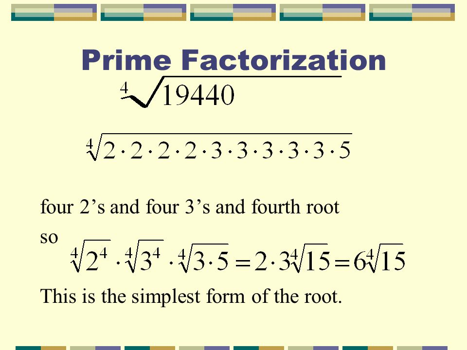 Prime Factorization four 2's and four 3's and fourth root so This is the simplest form of the root.