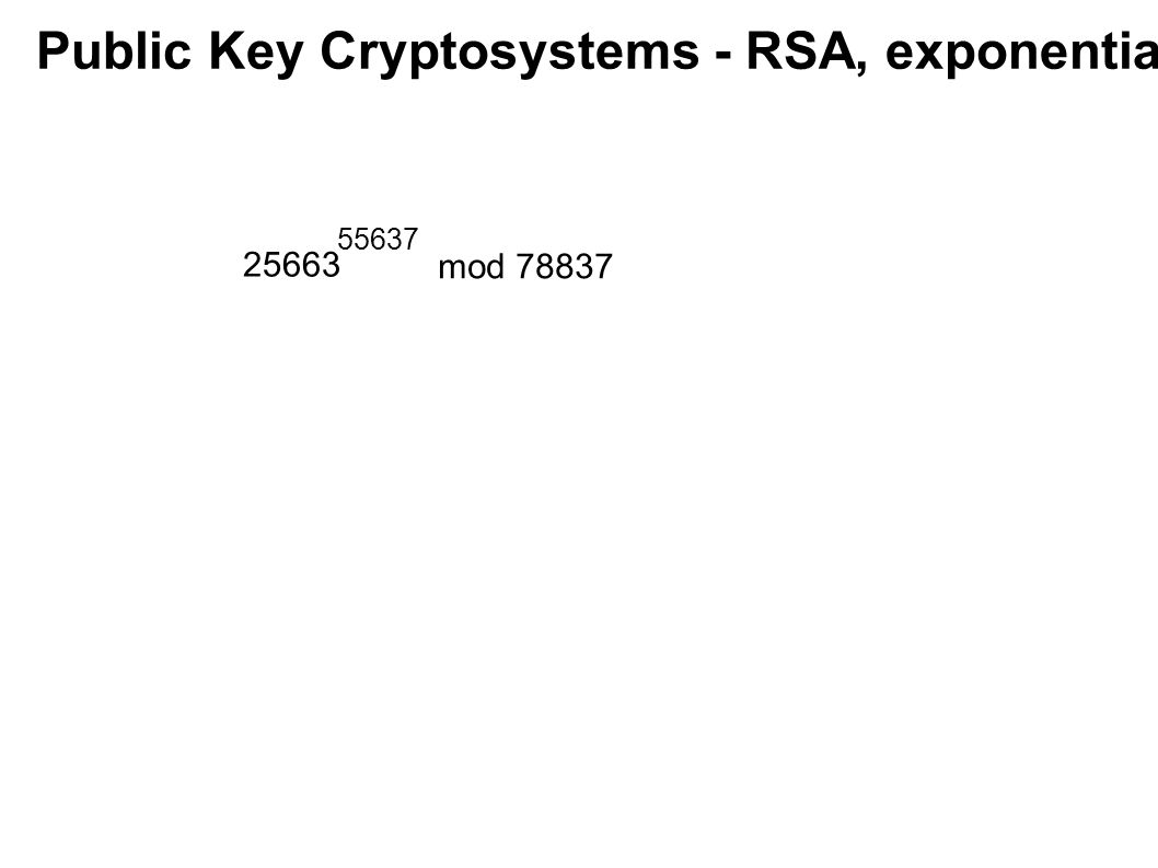 Public Key Cryptosystems - RSA, exponentiating 25663 55637 mod 78837
