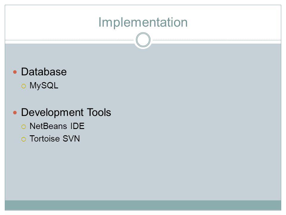 Implementation Database  MySQL Development Tools  NetBeans IDE  Tortoise SVN