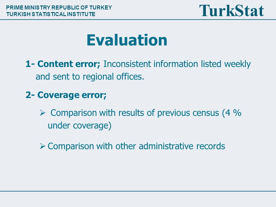 PRIME MINISTRY REPUBLIC OF TURKEY TURKISH STATISTICAL INSTITUTE TurkStat Evaluation 1- Content error; Inconsistent information listed weekly and sent to regional offices.