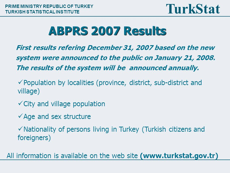 PRIME MINISTRY REPUBLIC OF TURKEY TURKISH STATISTICAL INSTITUTE TurkStat First results refering December 31, 2007 based on the new system were announced to the public on January 21, 2008.