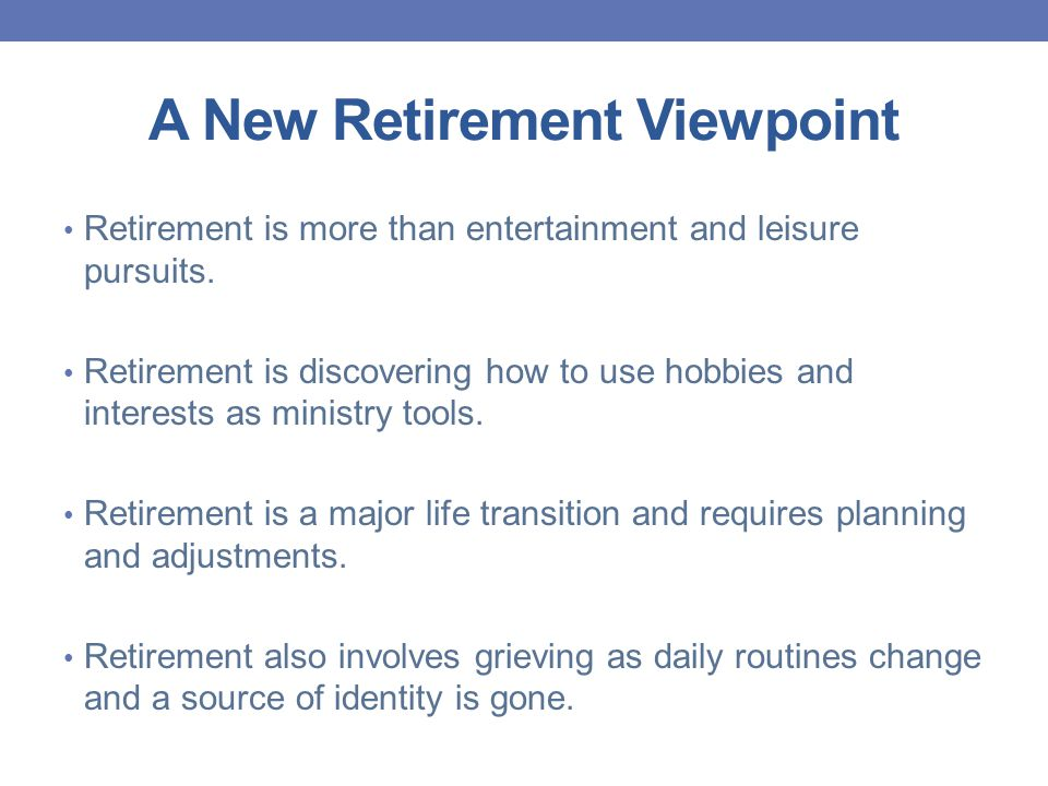 A New Retirement Viewpoint Retirement is more than entertainment and leisure pursuits. Retirement is discovering how to use hobbies and interests as m