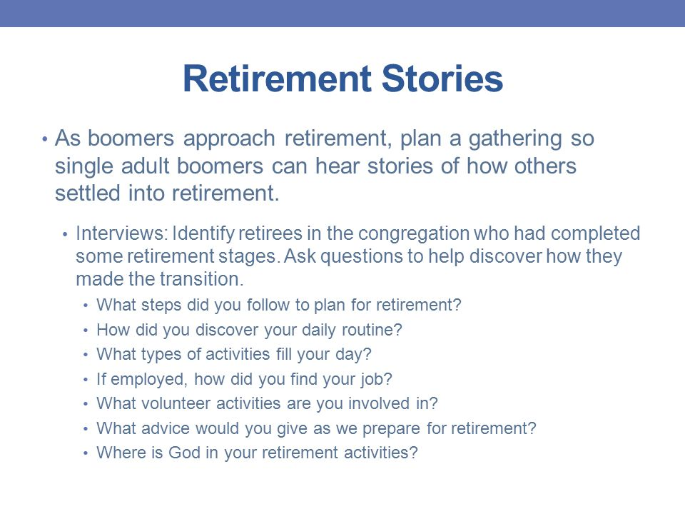 Retirement Stories Talk-it-over: Identify retirees in the congregation who had completed some of the stages of retirement.