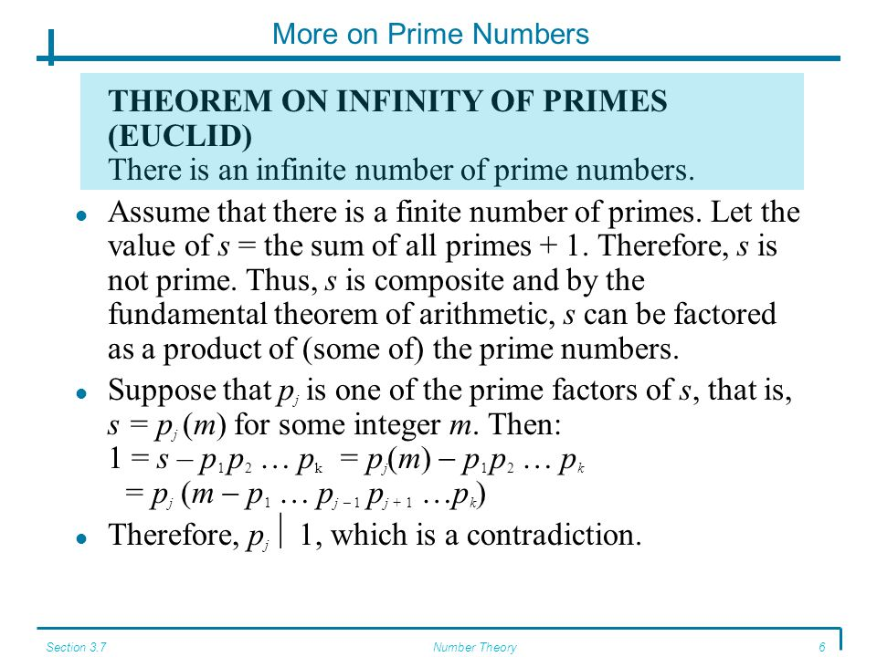 Section 3.7Number Theory6 More on Prime Numbers THEOREM ON INFINITY OF PRIMES (EUCLID) There is an infinite number of prime numbers. Assume that there