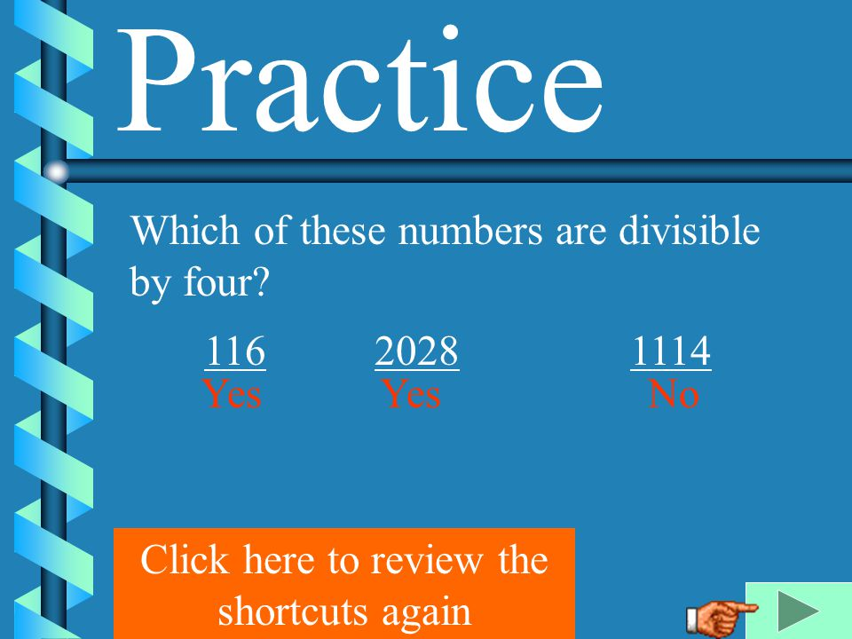 Examples: 10, 20,40, 70, 110, 2190 are all divisible by 10 because the last digit is a 0.