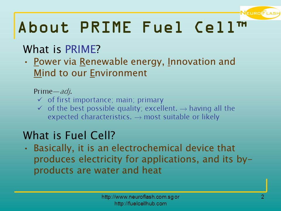 http://www.neuroflash.com.sg or http://fuelcellhub.com 2 About PRIME Fuel Cell™ What is PRIME.
