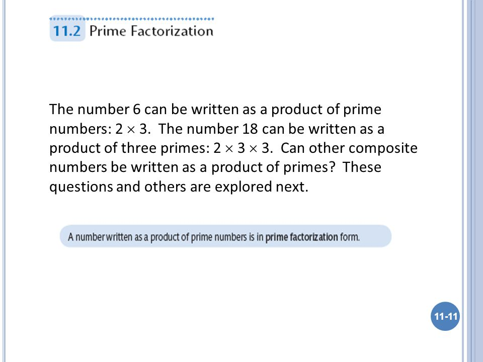 11-11 The number 6 can be written as a product of prime numbers: 2  3. The number 18 can be written as a product of three primes: 2  3  3. Can othe