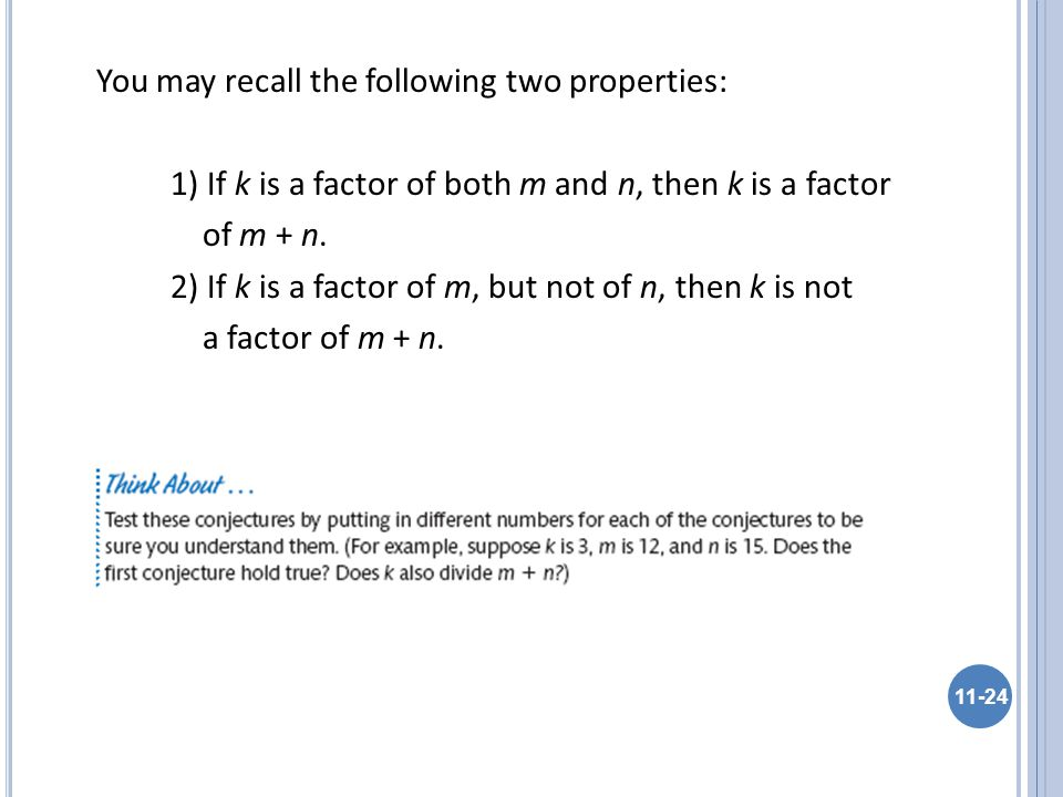 You may recall the following two properties: 1) If k is a factor of both m and n, then k is a factor of m + n. 2) If k is a factor of m, but not of n,
