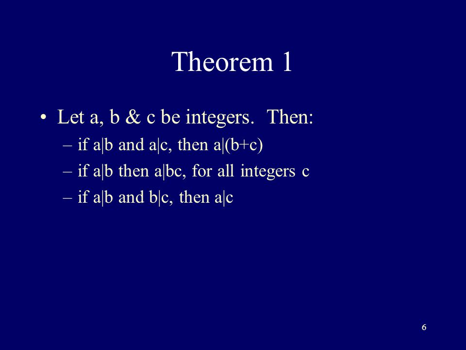 6 Theorem 1 Let a, b & c be integers.