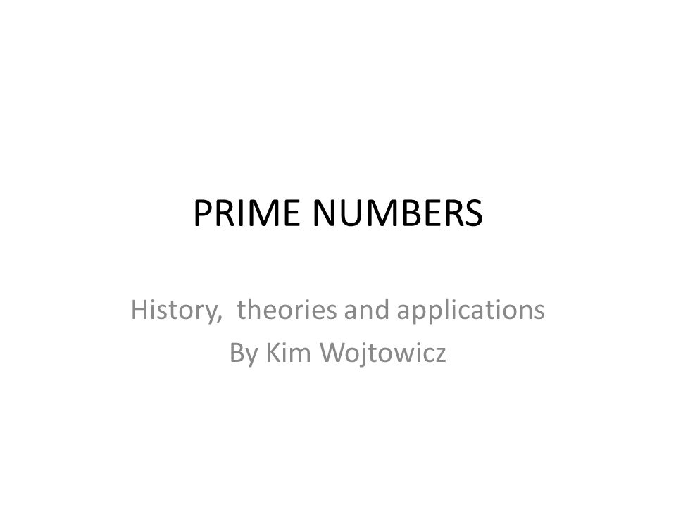 PRIME NUMBERS History, theories and applications By Kim Wojtowicz