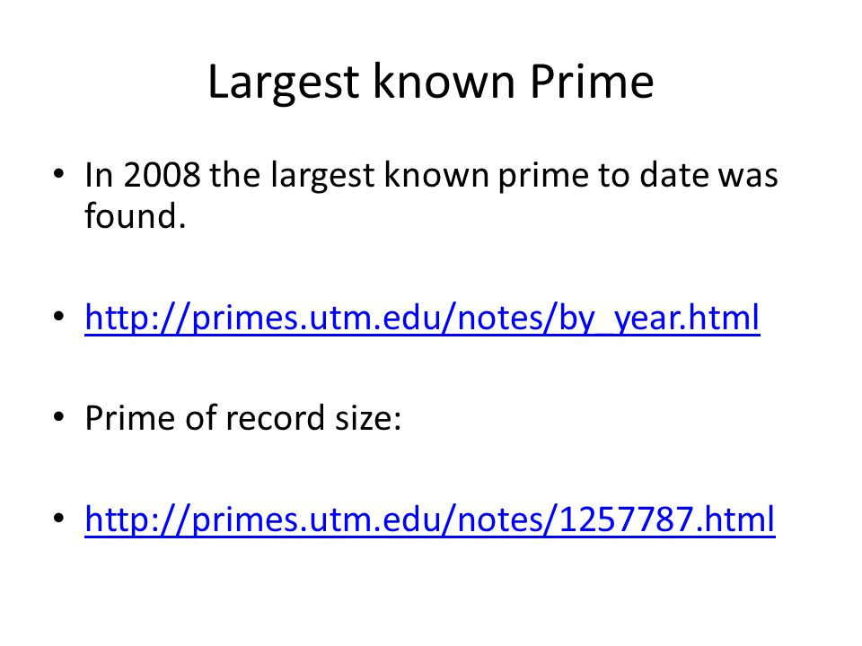 Largest known Prime In 2008 the largest known prime to date was found.