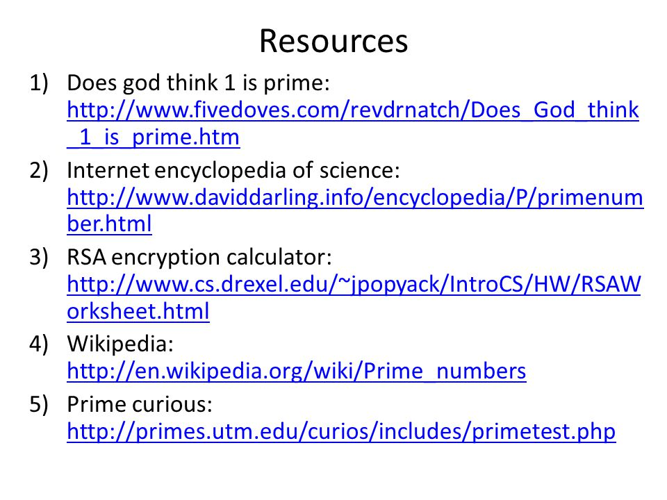 Resources 1)Does god think 1 is prime: http://www.fivedoves.com/revdrnatch/Does_God_think _1_is_prime.htm http://www.fivedoves.com/revdrnatch/Does_God