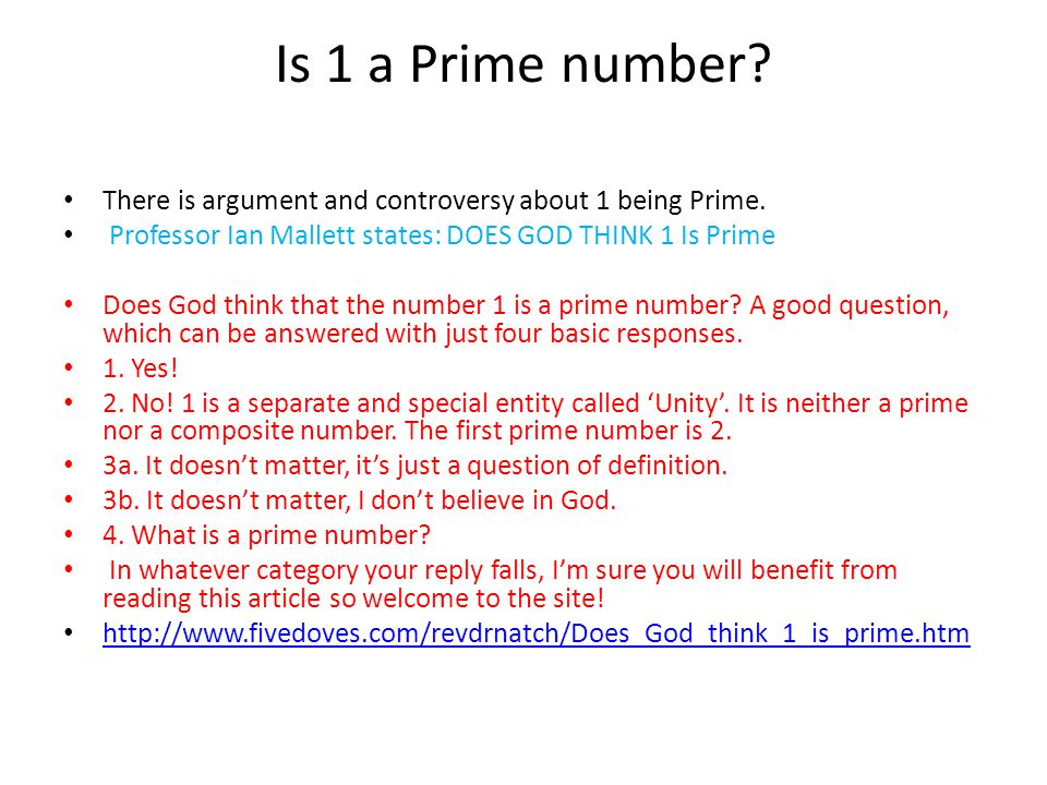 Is 1 a Prime number? There is argument and controversy about 1 being Prime. Professor Ian Mallett states: DOES GOD THINK 1 Is Prime Does God think tha