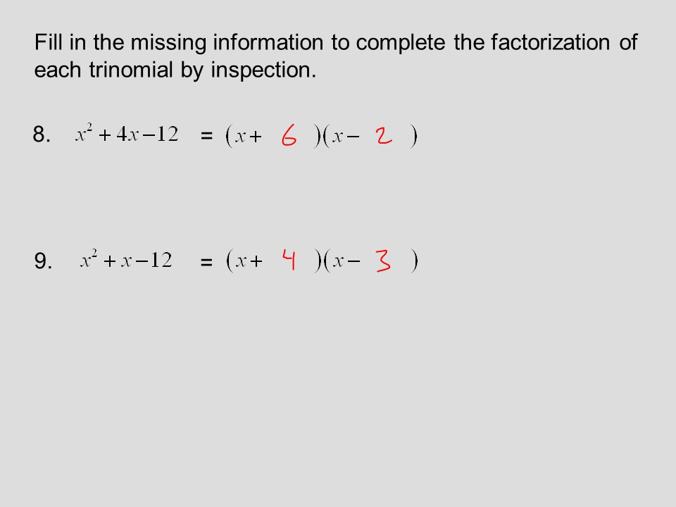 Fill in the missing information to complete the factorization of each trinomial by inspection.