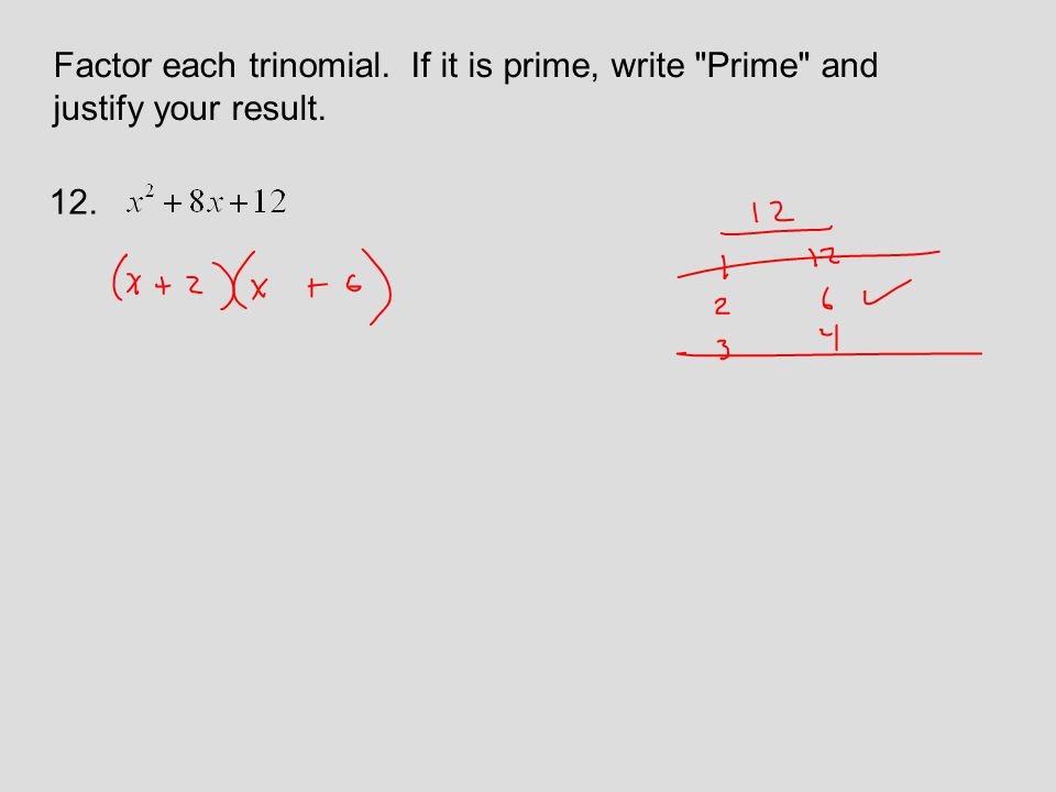 Factor each trinomial. If it is prime, write Prime and justify your result. 12.